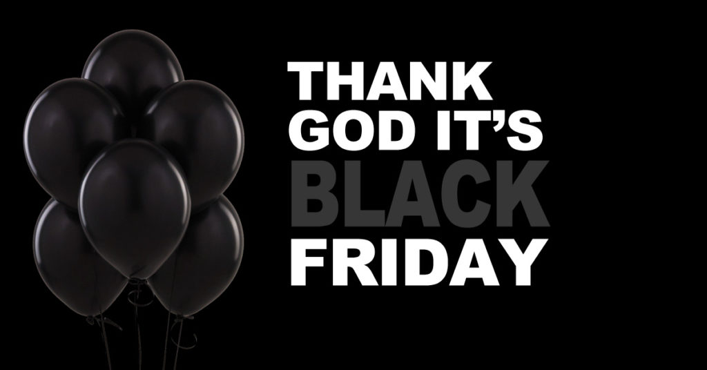 Thank God it's Black Friday!